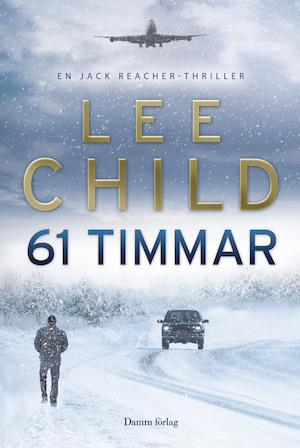 61 timmar : [en Jack Reacher-thriller] / Lee Child ; översättning: Anders Bellis