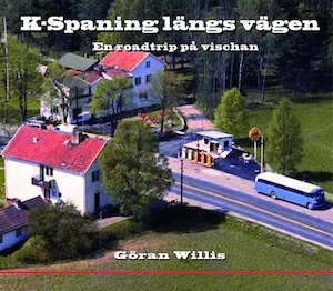 K-spaning längs vägen : en roadtrip på vischan / text & idé: Göran Willis
